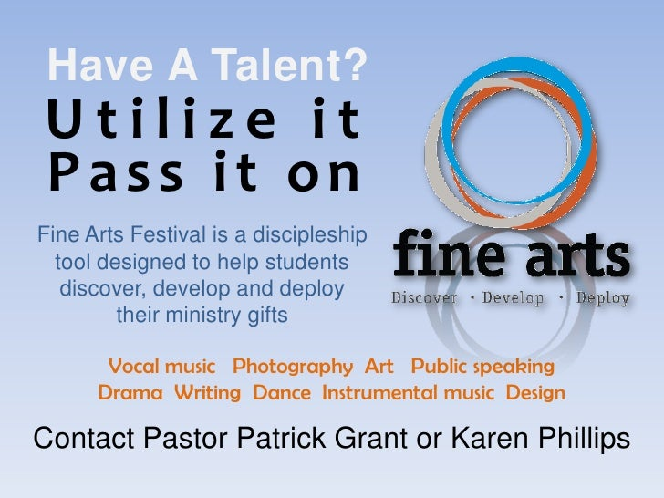 Have A Talent? Utilize it Pass it on Fine Arts Festival is a discipleship   tool designed to help students    discover, de...