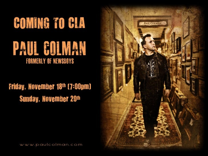 COMING TO CLAFriday, November 18th (7:00pm)   Sunday, November 20th   w w w. p a u l c o l m a n . c o m