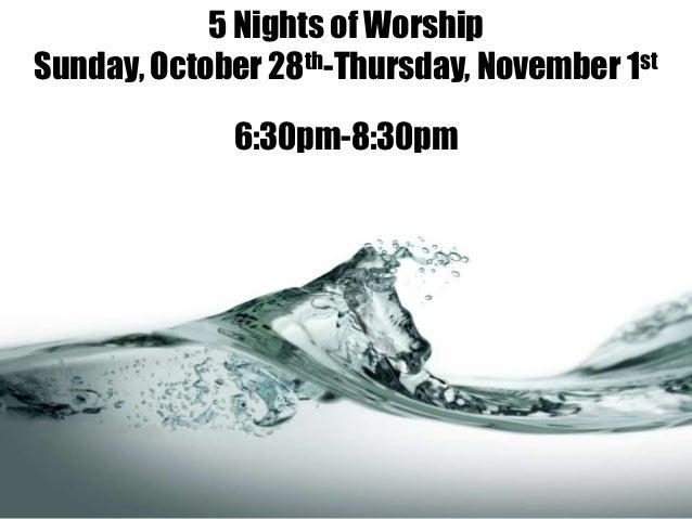 5 Nights of WorshipSunday, October 28th-Thursday, November 1st             6:30pm-8:30pm