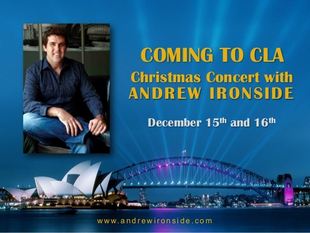 COMING TO CLA            Christmas Concert with           ANDREW IRONSIDE                  December 16th and 17thw w w. a ...