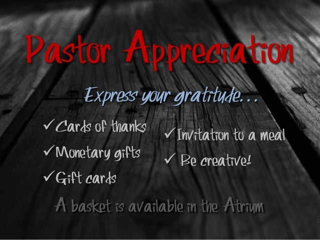 Pastor Appreciation Cards of thanks Monetary gifts Gift cards Express your gratitude… Invitation to a meal  Be creati...