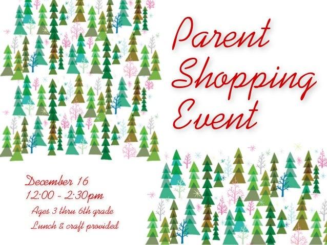 Parent                          Shopping                          EventDecember 1612:00 - 2:30pm Ages 3 thru 6th grade Lun...