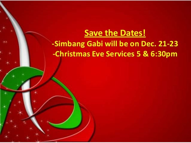 Save the Dates! -Simbang Gabi will be on Dec. 21-23 -Christmas Eve Services 5 & 6:30pm