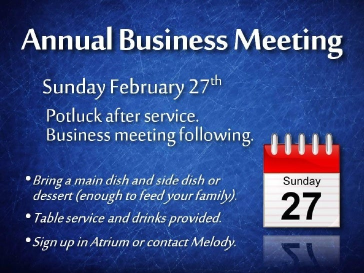 Annual Business Meeting   Sunday February 27th   Potluck after service.   Business meeting following.• Bring a main dish a...