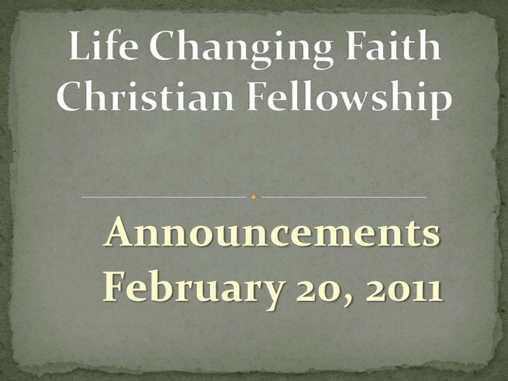 Life Changing Faith Christian Fellowship<br />Announcements<br />February 20, 2011<br />