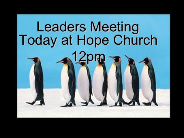 Leaders Meeting Today at Hope Church 12pm