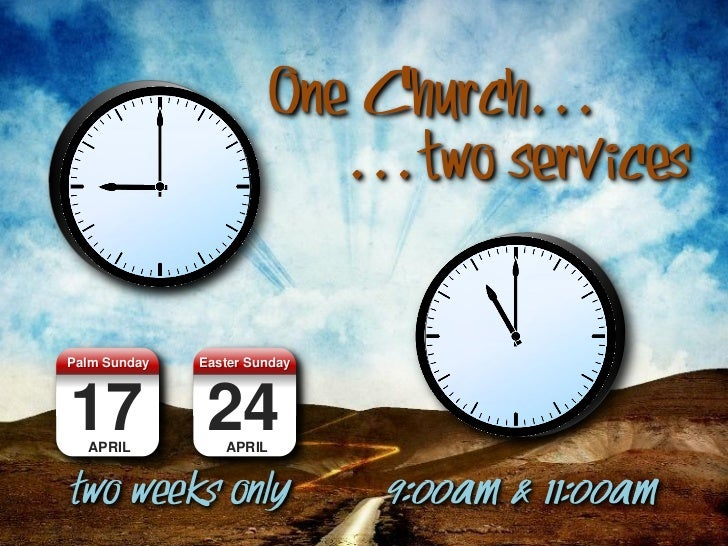 One Church…                            …two servicesPalm Sunday   Easter Sunday17 24  APRIL          APRILtwo weeks only  ...