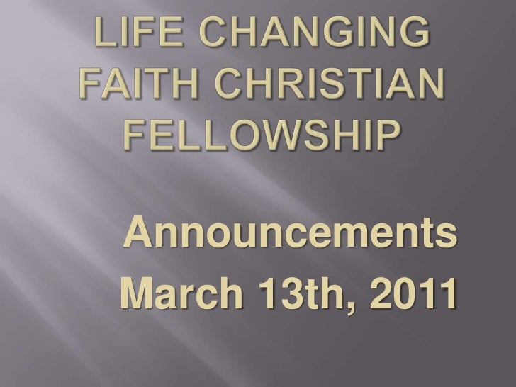 Life Changing Faith Christian Fellowship<br />Announcements<br />March 13th, 2011<br />