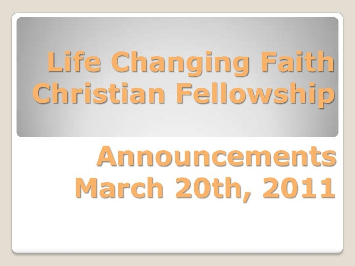 Life Changing Faith Christian Fellowship<br />Announcements<br />March 20th, 2011<br />