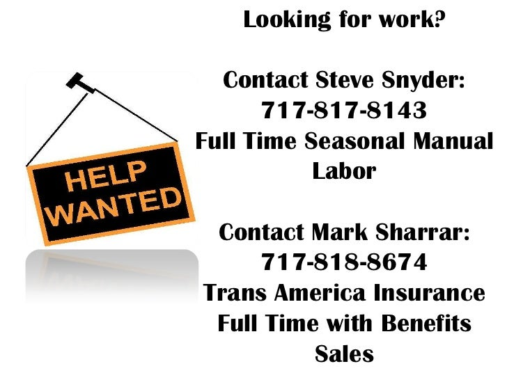Looking for work?  Contact Steve Snyder:       717-817-8143Full Time Seasonal Manual           Labor Contact Mark Sharrar:...