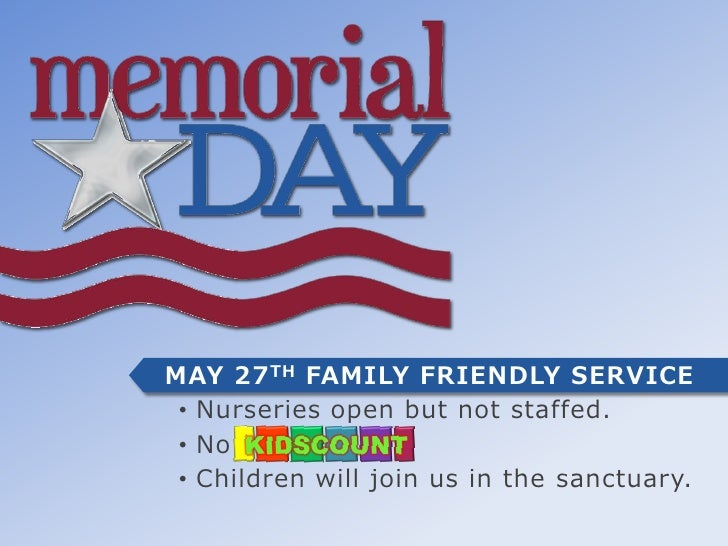 MAY 27 TH FAMILY FRIENDLY SERVICE • Nurseries open but not staffed. • No • Children will join us in the sanctuary.
