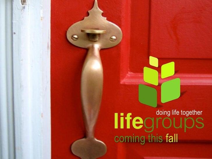 lifegroups          doing life togethercoming this fall