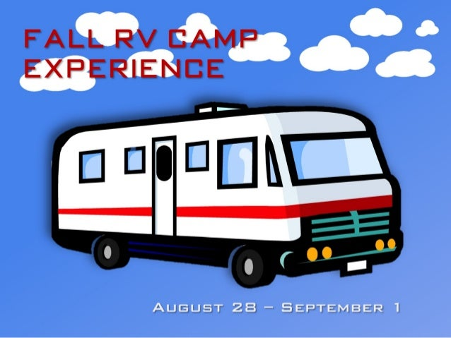 August 28 – September 1! Fal l RV C amp Experience