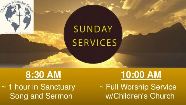8:30 AM 10:00 AM ~ 1 hour in Sanctuary ~ Full Worship Service Song and Sermon w/Children's Church