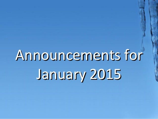 Announcements forAnnouncements for January 2015January 2015