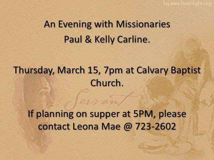 An Evening with Missionaries          Paul & Kelly Carline.Thursday, March 15, 7pm at Calvary Baptist                 Chur...