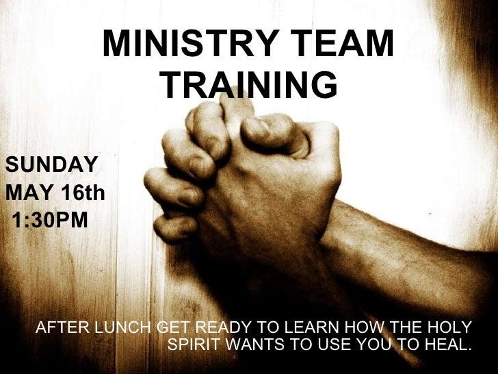 MINISTRY TEAM TRAINING <ul><li>SUNDAY </li></ul><ul><li>MAY 16th </li></ul><ul><li>1:30PM </li></ul><ul><li>AFTER LUNCH GE...