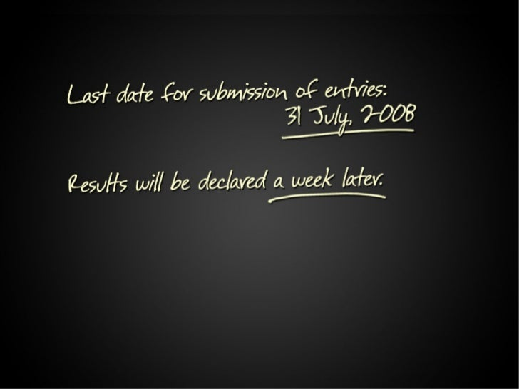 Last date for submission of entries  31 July, 2008  Results will be declared a week later.