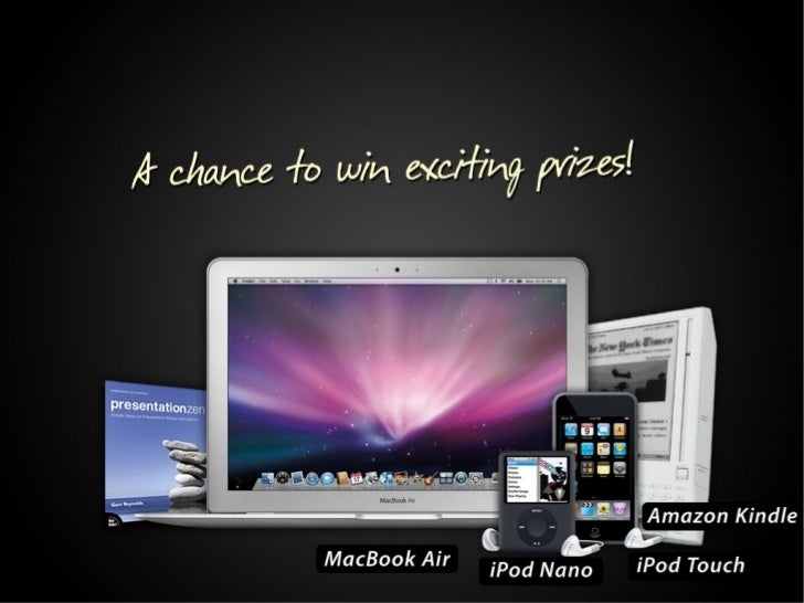 A chance to win exciting prizes including Apple MacBook Air, Amazon Kindle, iPod Touch, iPod Nano, Presentation Zen.