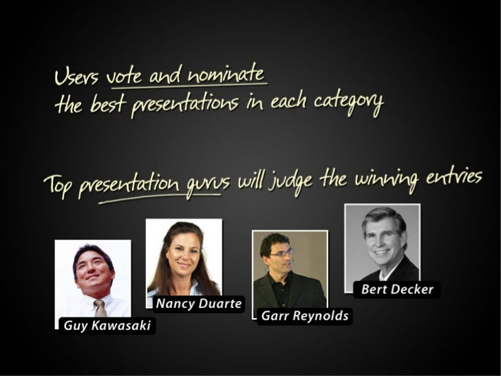 Users vote and nominate the best presentations in each category. Top presentation gurus will judge the winning entries. Ju...