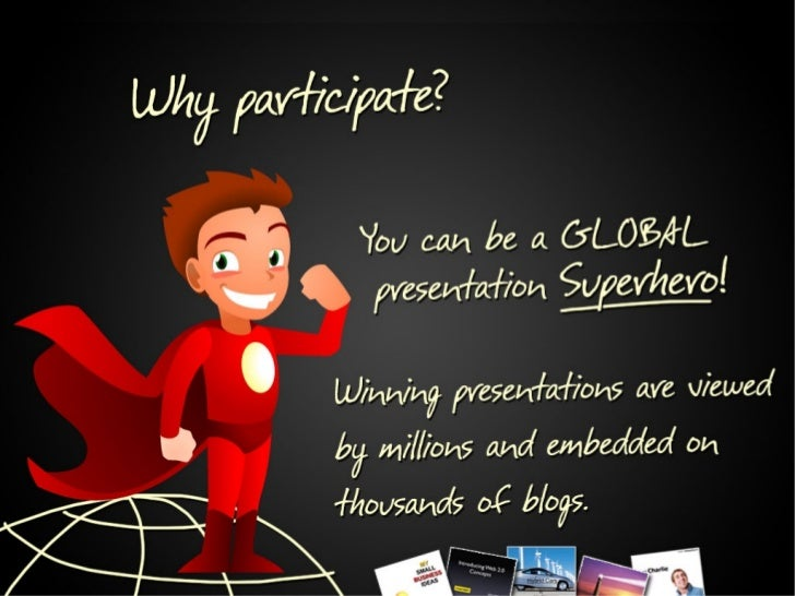 Why participate?  You can be a GLOBAL Presentation Superhero!  Winning presentations are viewed by millions and embedded o...