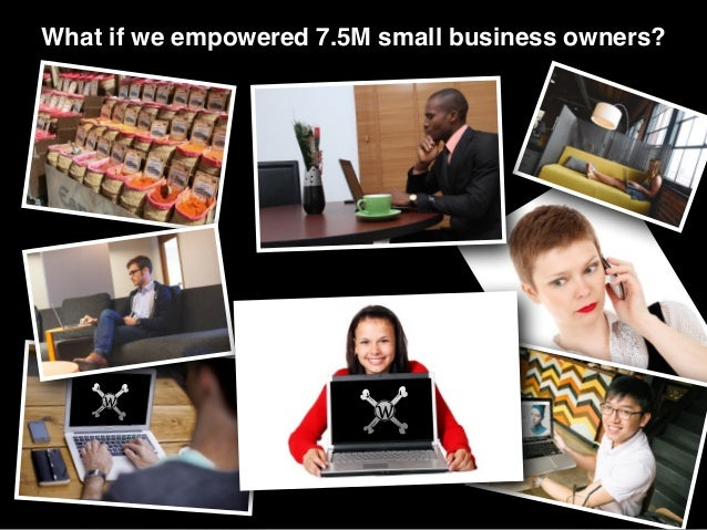 What if we empowered 7.5M small business owners?