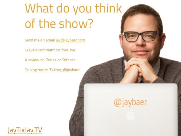 What do you think of the show? ! Send me an email jay@jaybaer.com ! Leave a comment on Youtube ! A review on iTunes or Sti...