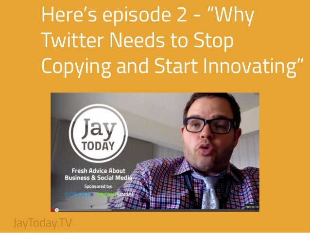 """Here's episode 2 - """"Why Twitter Needs to Stop Copying and Start Innovating"""" JayToday.TV"""