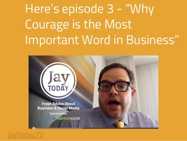 """Here's episode 3 - """"Why Courage is the Most Important Word in Business"""" JayToday.TV"""