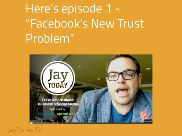 "Here's episode 1 - ""Facebook's New Trust Problem"" JayToday.TV"