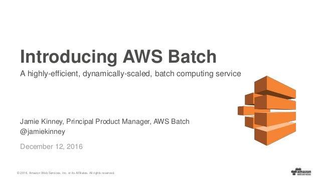 Announcing AWS Batch - Run Batch Jobs At Scale - December 2016 Monthly Webinar Series Slide 1