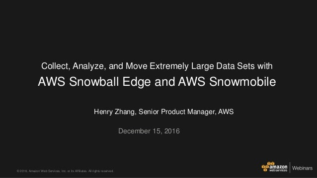 © 2016, Amazon Web Services, Inc. or its Affiliates. All rights reserved. Henry Zhang, Senior Product Manager, AWS Decembe...