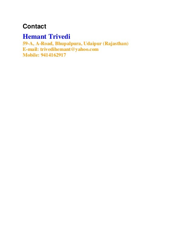 ContactHemant Trivedi59-A, A-Road, Bhupalpura, Udaipur (Rajasthan)E-mail: trivedihemant@yahoo.comMobile: 9414162917