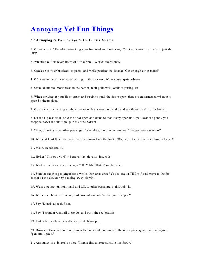 Annoying Yet Fun Things 57 Annoying & Fun Things to Do In an Elevator  1. Grimace painfully while smacking your forehead a...
