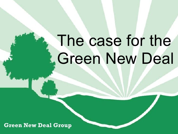 The case for the Green New Deal Green New Deal Group