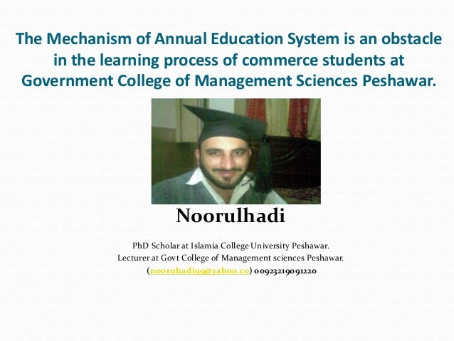 The Mechanism of Annual Education System is an obstacle    in the learning process of commerce students at Government Coll...