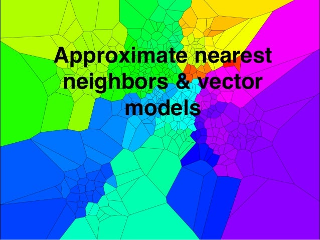 Approximate nearest neighbors & vector models