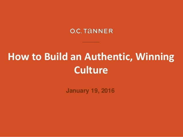 How to Build an Authentic, Winning Culture January 19, 2016
