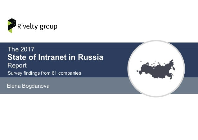 State of Intranet in Russia Elena Bogdanova Survey findings from 61 companies The 2017 Report