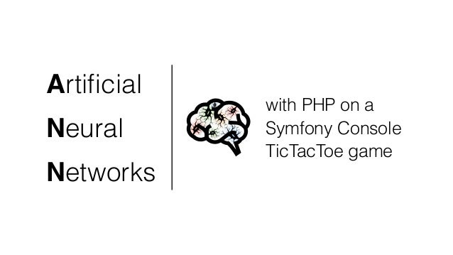 with PHP on a  Symfony Console  TicTacToe game  Artificial  Neural  Networks