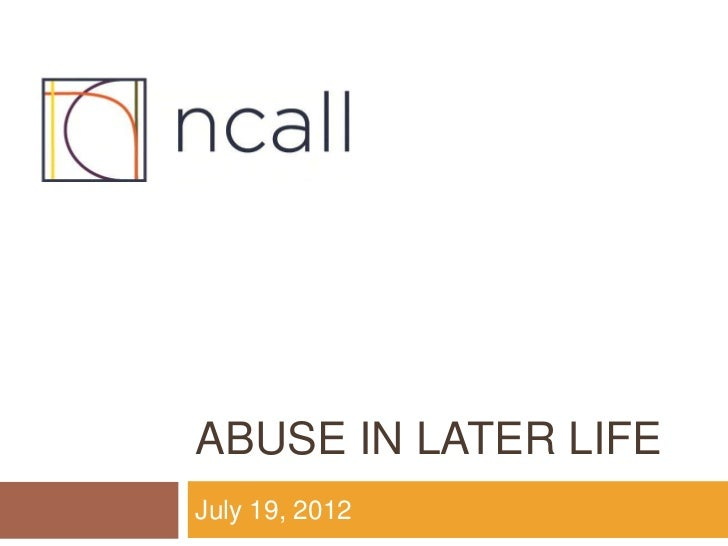 ABUSE IN LATER LIFEJuly 19, 2012