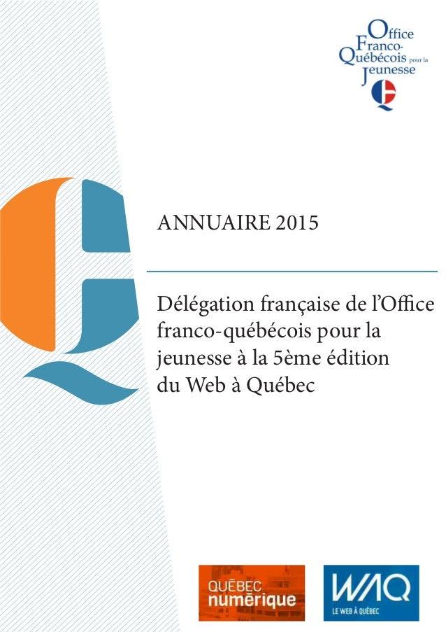 ANNUAIRE 2015 Délégation française de l'Office franco-québécois pour la jeunesse à la 5ème édition du Web à Québec