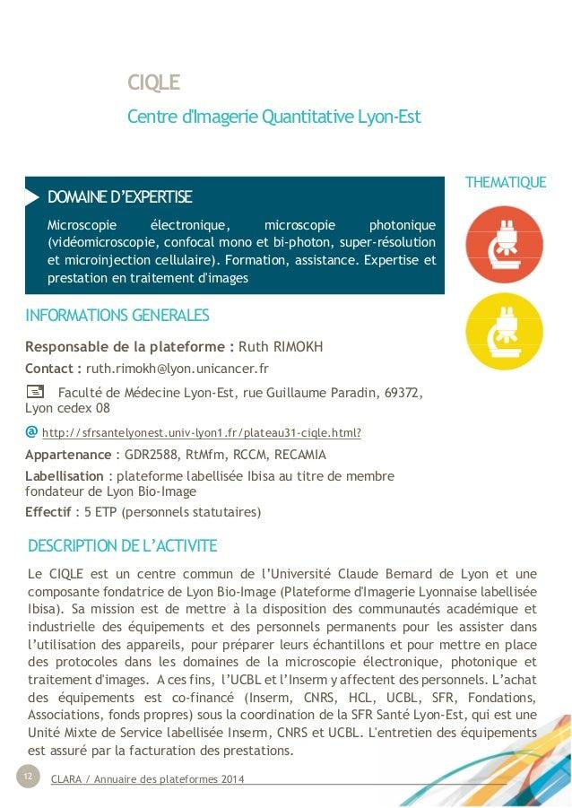 CLARA / Annuaire des plateformes 201412 CIQLE Centre d'Imagerie Quantitative Lyon-Est INFORMATIONS GENERALES Responsable d...