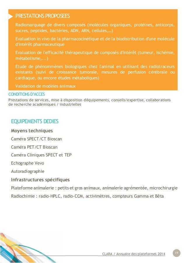 CLARA / Annuaire des plateformes 2014 19 EQUIPEMENTS DEDIES Moyens techniques Caméra SPECT/CT Bioscan Caméra PET/CT Biosca...