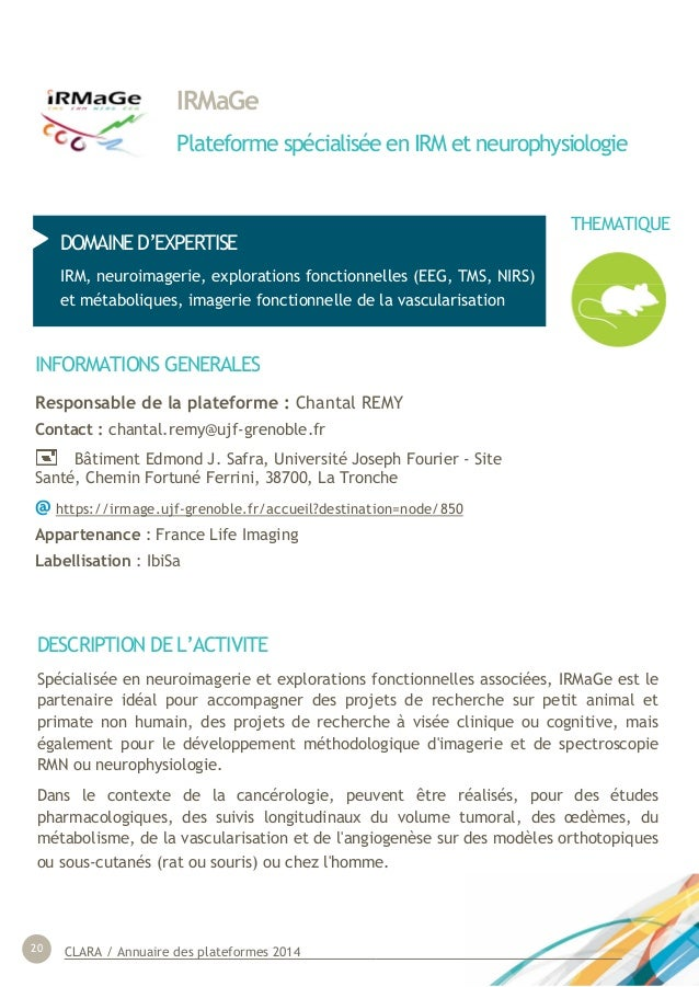 CLARA / Annuaire des plateformes 201420 IRMaGe Plateforme spécialisée en IRM et neurophysiologie DOMAINE D'EXPERTISE IRM, ...