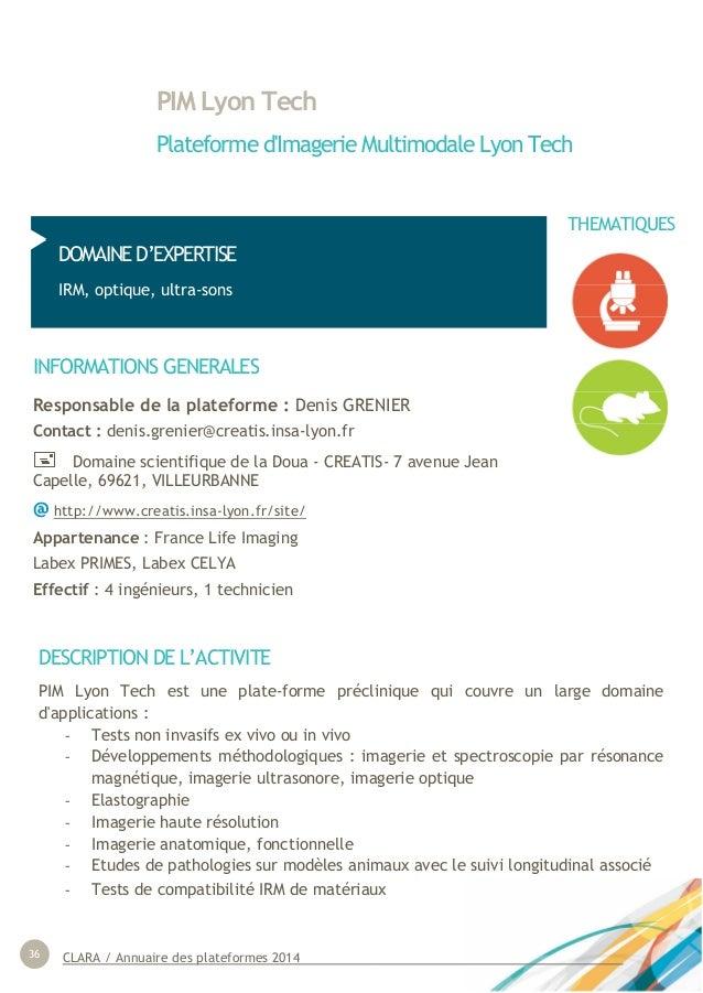 CLARA / Annuaire des plateformes 201436 PIM Lyon Tech Plateforme d'Imagerie Multimodale Lyon Tech DOMAINE D'EXPERTISE IRM,...