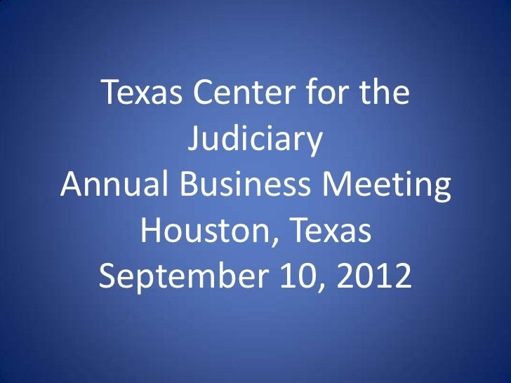 Texas Center for the       JudiciaryAnnual Business Meeting    Houston, Texas  September 10, 2012