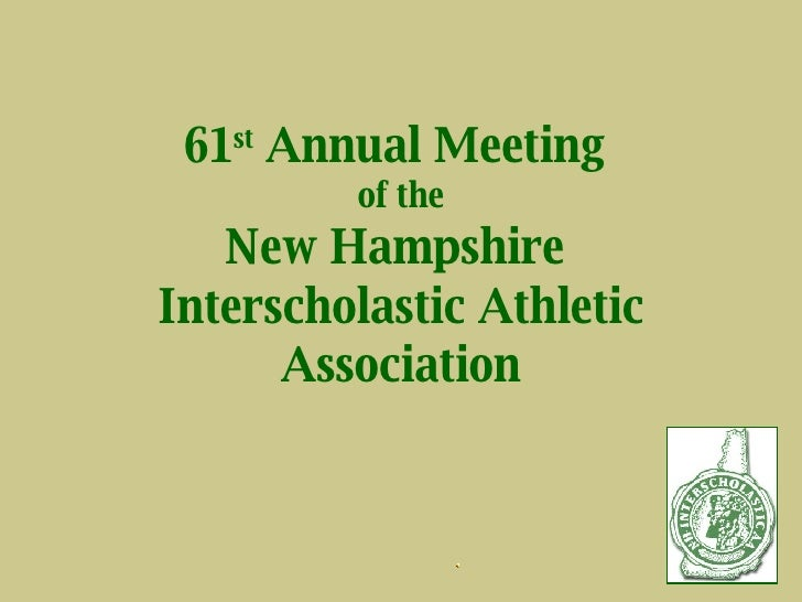 61 st  Annual Meeting  of the New Hampshire  Interscholastic Athletic Association