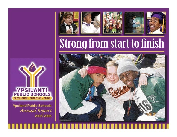 Strong from start to finish    Ypsilanti Public Schools     Annual Report              2005-2006