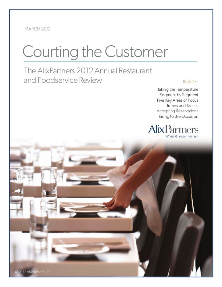 MARCH 2012     Courting the Customer      The AlixPartners 2012 Annual Restaurant      and Foodservice Review             ...